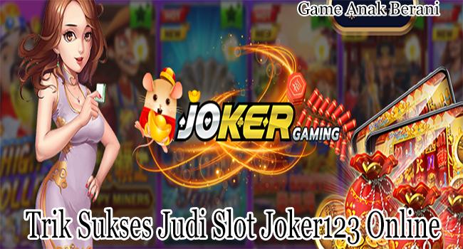 Trik Sukses Judi Slot Joker123 Online yang Jarang Diketahui