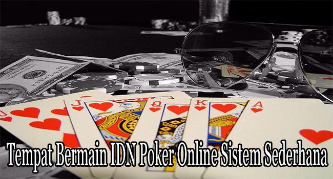 Tempat Bermain IDN Poker Online Sistem Sederhana